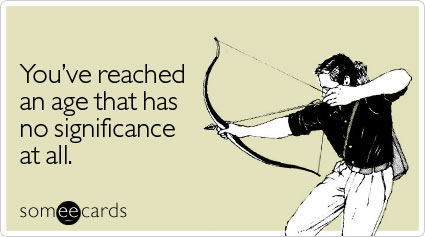 reached-age-significance-all-birthday-ecard-someecards