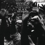 "D'Angelo and the Vanguard, ""Black Messiah"" (2014) - Time - months or weeks, not years - will almost certainly put ""Black Messiah"" among the top releases of 2014.  Eminently worth the wait since ""VooDoo,"" somehow speaking directly to the moment (#blacklivesmatter) though it's been years in the making, ""Black Messiah"" is must-hear."