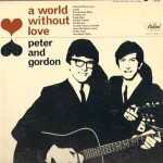 "Peter and Gordon, ""A World Without Love"" (1964) - I've been listening to ""A World Without Love"" by Peter and Gordon (1964) on repeat for weeks. It's my ""Never My Love"" by The Association of 2014: an old, sad-sounding song that hits me right in the heart. ""A World Without Love"" was written by Paul McCartney when he was 16 (!!!!!) and he eventually passed it on to Peter and Gordon because Paul didn't think it was good enough for The Beatles. Oh my goodness. -Cory"