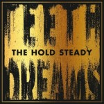 "The Hold Steady, ""Teeth Dreams"" (2014) - I thought this was a pretty OK Hold Steady record.  Then I thought it was good.  Now, there are days I'd say it's their best.  Their arm's-distance classic rock chops twist into poignant anthems of love, lonliness and getting by. -h"